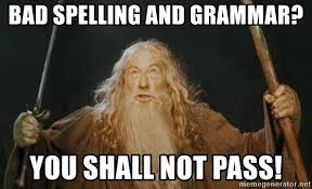 Bad Spelling Meme - bad spelling and grammar you shall not pass you shall not pass