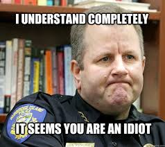 Idiot Meme - i understand completely it seems you are an idiot pensive