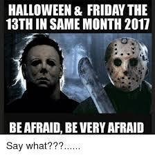 Friday The 13th Memes - halloween friday the 13th in same month 2017 be afraid be very