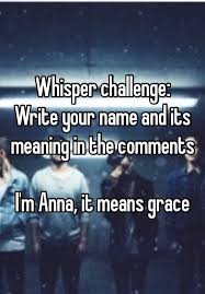 Challenge Meaning Whisper Challenge Write Your Name And Its Meaning In The Comments