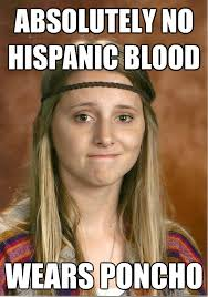 Hispanic Memes - absolutely no hispanic blood wears poncho dirty hipster quickmeme