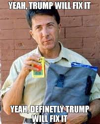 Fix It Meme - yeah trump will fix it yeah definetly trump will fix it meme