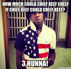 Chief Keef Memes - much could chief keef cheef if chief keef could cheif keef