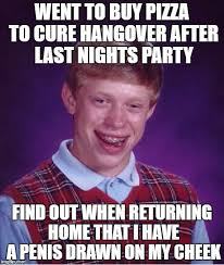 bad luck brian meme went to buy pizza to cure hangover after last