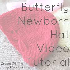 newborn pattern video this video tutorial of the butterfly newborn hat pattern gives you a