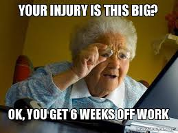 Injury Meme - your injury is this big ok you get 6 weeks off work internet