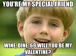 Will You Be My Valentine Meme - you re my special friend wine dine 69 will you be my valentine