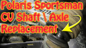 exle cv for first job diy how to replace a rear cv shaft axle on a polaris sportsman atv