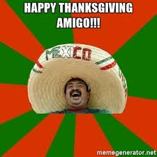 happy thanksgiving amigo successful mexican meme generator