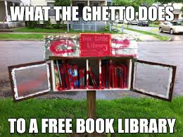 Meme Library - free book library in the ghetto meme collection