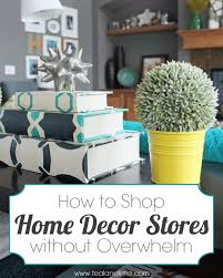 stores for home decor how to shop for home decor without getting overwhelmed