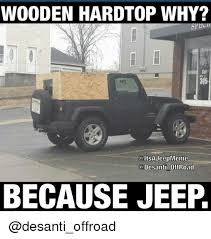 Off Road Memes - wooden hardtop why 305 altsa ajeepmeme desanti offroad because jeep