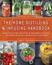 the home distilling and infusing handbook second edition make