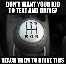 Text Driving Meme - don t want your kid to text and drive 3 s 2 4 r teach them to drive