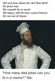 Chef Meme - did you hear about the chef that died he pasta way we cannoli do so