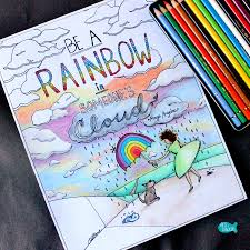 be a rainbow in someone u0027s cloud
