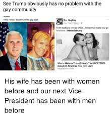 Gay Community Meme - see trump obviously has no problem with the gay community mike pence