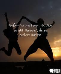 gute spr che f rs leben ist das leben nie aber es gibt menschen die es perfekt machen