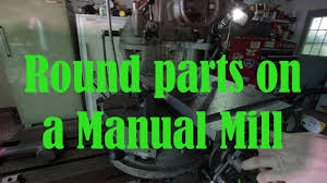 making a rotary table making rounds parts with rotary table on a bridgeport youtube