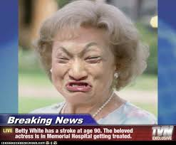 Betty White Meme - breaking news betty white has a stroke at age 90 the beloved