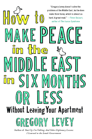 How To M by How To Make Peace In The Middle East In Six Months Or Less Book