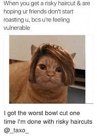Bowl Haircut Meme - when you get a risky haircut are hoping ur friends don t start