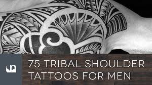 75 tribal shoulder tattoos for men youtube