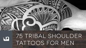 75 tribal shoulder tattoos for men youtube