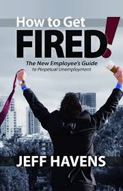 how to get fired the new employee u0027s guide to perpetual