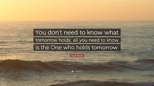 All You Need To Know by Joyce Meyer Quote U201cyou Don U0027t Need To Know What Tomorrow Holds