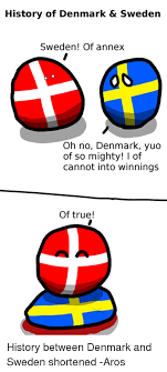True History Meme - history of denmark sweden sweden of annex oh no denmark yuo of so