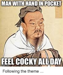 Cocky Meme - man with handin pocket feel cocky all day mg flip com following the