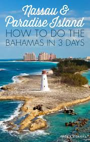 nassau and paradise island how to do the bahamas in 3 days