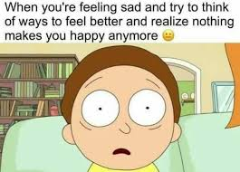 Feeling Sad Meme - dopl3r com memes when youre feeling sad and try to think of