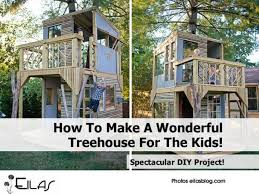how to make a wonderful treehouse for the kids