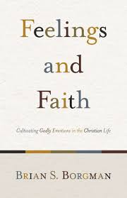 feelings and faith cultivating godly emotions in the christian