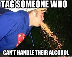 Puke Meme - tag someone who can t handle their alcohol puke guy quickmeme
