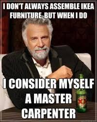 Ikea Furniture Meme - dopl3r com memes i don t always assemble ikea furniture but