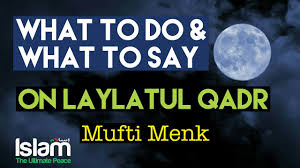what to do what to say on laylatul qadr mufti menk