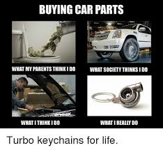Turbo Car Memes - buying car parts what my parents thinkido what societythinksido