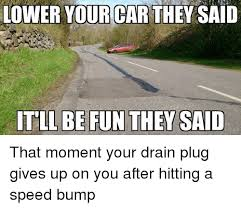 Speed Bump Meme - lowered car speed bump meme images free download