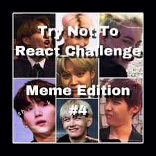 Challenge React Try Not To React Challenge Meme Edition 4 Army S Amino