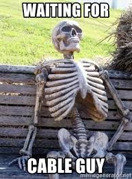 Cable Meme - waiting for cable guy waiting skeleton meme generator