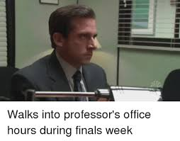 Finals Memes - walks into professor s office hours during finals week finals meme