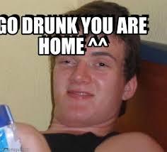 go drunk you are home 10 guy meme on memegen