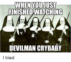 Cry Baby Memes - when youjust finished watching devilman crybaby anime meme on