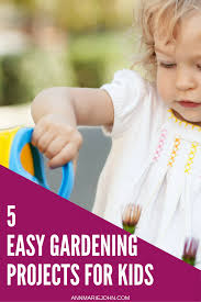 5 easy gardening projects for kids annmarie john