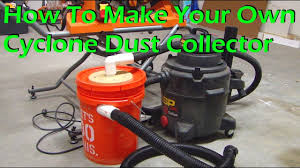 how to make a cyclone dust collector for your shop vacuum youtube