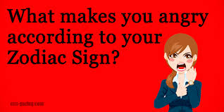 Zodiac Sign What Makes You Angry According To Your Zodiac Sign