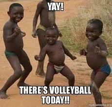 Volleyball Meme - yay there s volleyball today make a meme